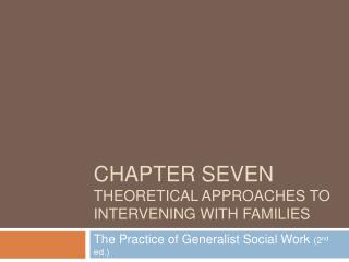 CHAPTER SEVEN THEORETICAL APPROACHES TO INTERVENING WITH FAMILIES
