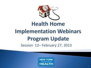 Health Home  Implementation Webinars Program Update