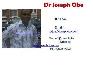 Dr Joseph Obe                                  Dr Joe                                 Email:                drjoejosepho