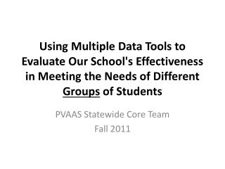 Using Multiple Data Tools to Evaluate Our Schools Effectiveness in Meeting the Needs of Different Groups of Students