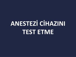 ANESTEZI CIHAZINI TEST ETME