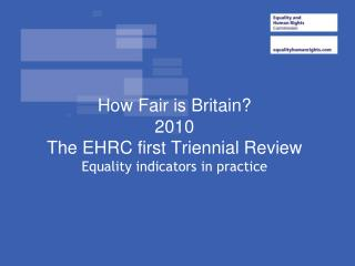 The Equality Act 2006 gave the EHRC a statutory duty to:   1. Identify outcomes and indicators that measure society s pr