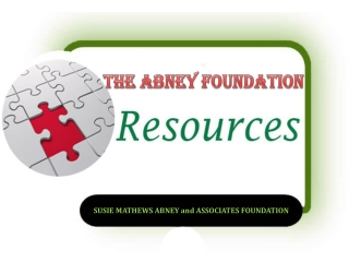 SUSIE MATHEWS ABNEY and ASSOCIATES FOUNDATION Resources