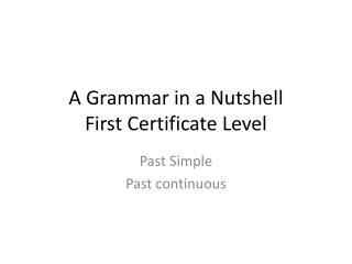 A Grammar in a Nutshell First Certificate Level