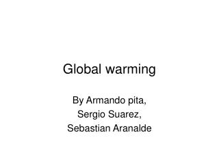 Global warming By Armando pita