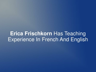 Erica Frischkorn Has Teaching Exp. In French And English