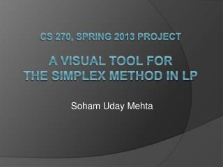 CS 270, Spring 2013 Project  A Visual TOOL FOR  THE simplex method in LP