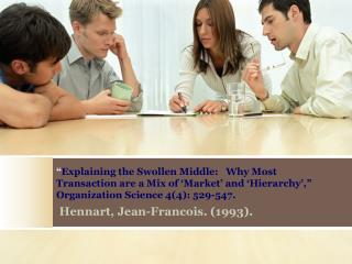 Explaining the Swollen Middle:   Why Most Transaction are a Mix of  Market  and  Hierarchy ,  Organization Science 44: