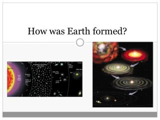 How was Earth formed