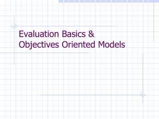 Evaluation Basics  Objectives Oriented Models