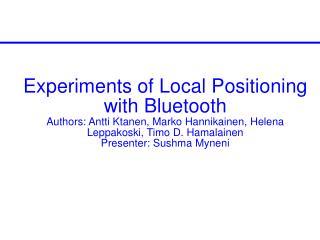 Experiments of Local Positioning  with Bluetooth Authors: Antti Ktanen, Marko Hannikainen, Helena Leppakoski, Timo D. Ha