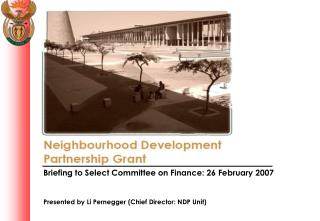 Briefing to Select Committee on Finance: 26 February 2007   Presented by Li Pernegger Chief Director: NDP Unit