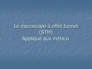 Le microscope   effet tunnel STM Appliqu  aux m taux