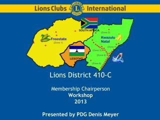 Lions District 410-C  Membership Chairperson Workshop 2013  Presented by PDG Denis Meyer