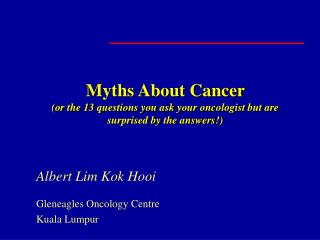 Myths About Cancer  or the 13 questions you ask your oncologist but are surprised by the answers