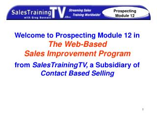 Welcome to Prospecting Module 12 in   The Web-Based  Sales Improvement Program   from SalesTrainingTV, a Subsidiary of C