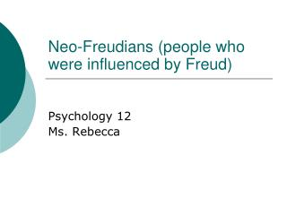 Neo-Freudians people who were influenced by Freud