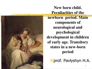 New born child. Peculiarities of the newborn  period. Main components of neurological and psychological development in c