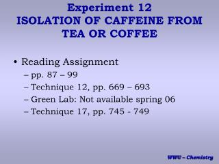 Experiment 12 ISOLATION OF CAFFEINE FROM TEA OR COFFEE