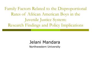 Family Factors Related to the Disproportional Rates of African American Boys in the Juvenile Justice System: Research Fi