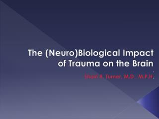 The NeuroBiological Impact of Trauma on the Brain