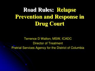 Road Rules:  Relapse Prevention and Response in Drug Court    Terrence D Walton, MSW, ICADC Director of Treatment Pretri