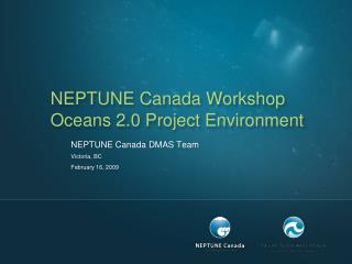 NEPTUNE Canada Workshop Oceans 2.0 Project Environment