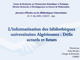 L informatisation des biblioth ques universitaires Alg riennes : D fis actuels et futurs