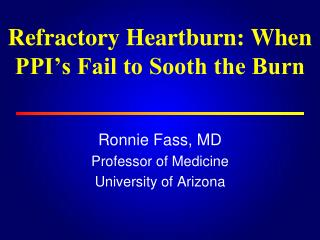 Refractory Heartburn: When PPI s Fail to Sooth the Burn