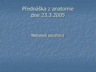 Predn  ka z anatomie  dne 23.3.2005