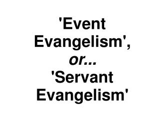 Event Evangelism,  or...  Servant Evangelism