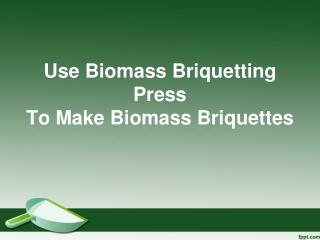 Use Biomass Briquetting Press To Make Biomass Briquettes