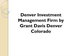 Denver Investment Management Firm by Grant Davis Denver Colo