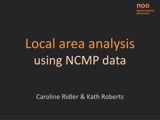 Local area analysis using NCMP data