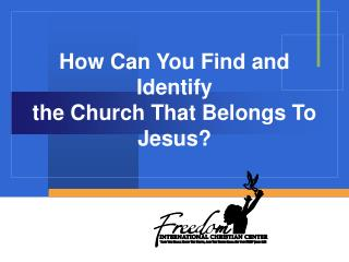 how can you find and identify  the church that belongs to jesus