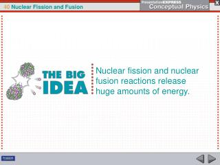 Nuclear fission and nuclear fusion reactions release huge amounts of energy.