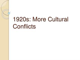 1920s: More Cultural Conflicts