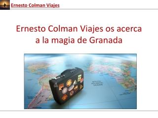 Ernesto Colman Viajes os acerca a la magia de Granada