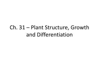 Ch. 31   Plant Structure, Growth and Differentiation