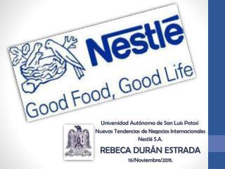 Universidad Aut noma de San Luis Potos   Nuevas Tendencias de Negocios Internacionales Nestl  S.A. REBECA DUR N ESTRADA