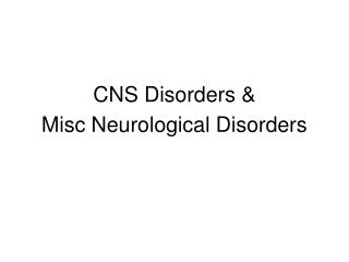 CNS Disorders  Misc Neurological Disorders