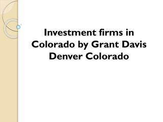 Investment firms in Colorado by Grant Davis Denver Colorado