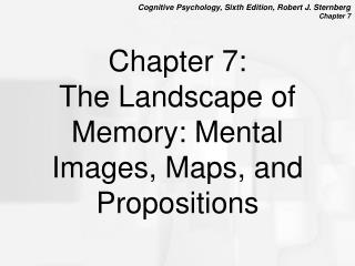 Chapter 7:  The Landscape of Memory: Mental Images, Maps, and Propositions