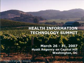 HEALTH INFORMATION TECHNOLOGY SUMMIT    March 26 - 31, 2007 Hyatt Regency on Capitol Hill Washington, DC