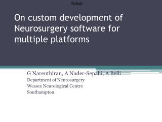 On custom development of Neurosurgery software for multiple platforms