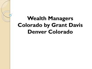 Wealth Managers Colorado by Grant Davis Denver Colorado