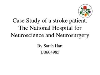 Case Study of a stroke patient. The National Hospital for Neuroscience and Neurosurgery