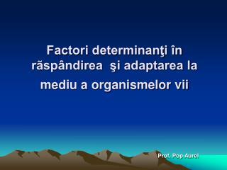 Factori determinanti  n r sp ndirea  si adaptarea la mediu a organismelor vii