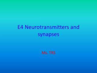 E4 Neurotransmitters and synapses