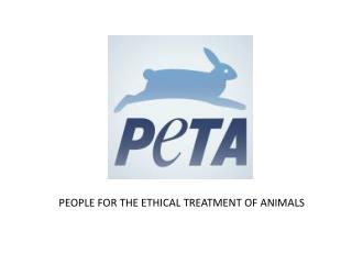 PEOPLE FOR THE ETHICAL TREATMENT OF ANIMALS